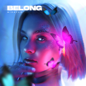 Listen to Belong song with lyrics from Micayla