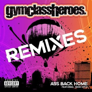 Album Ass Back Home (feat. Neon Hitch) (Remixes) (Explicit) from Gym Class Heroes