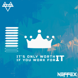 IT'S ONLY WORTH IT IF YOU WORK FOR IT (Explicit) dari NEFFEX