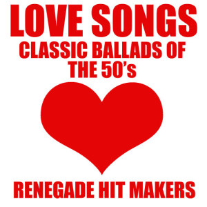 Album Love Songs - Classic Ballads Of The 50's from Renegade Hit Makers