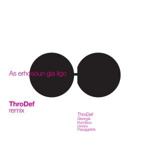Album As Erhosoun Gia Ligo (ThroDef Remix) from ThroDef