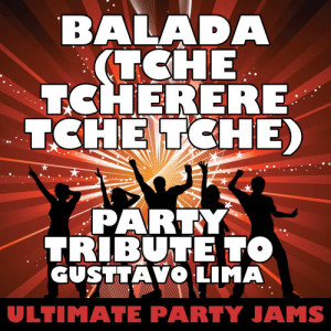 Ultimate Party Jams的專輯Balada (Tche Tcherere Tche Tche) [Party Tribute to Gusttavo Lima] - Single