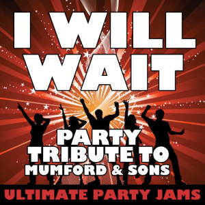 Ultimate Party Jams的專輯I Will Wait (Party Tribute to Mumford and Sons) - Single
