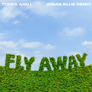 Tones and I的專輯Fly Away (Jonas Blue Remix)