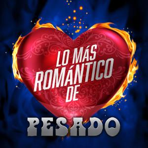 Album Lo Más Romántico De from Pesado