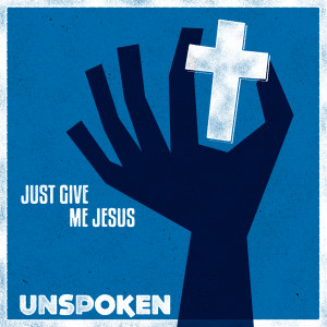 Album Just Give Me Jesus from Unspoken