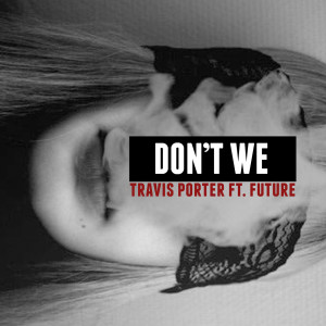 Album Don't We (feat. Future) from Travis Porter