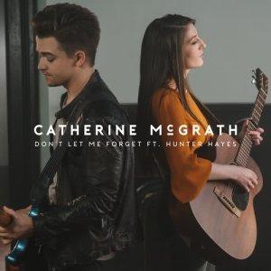 收聽Catherine McGrath的Don't Let Me Forget (feat. Hunter Hayes)歌詞歌曲