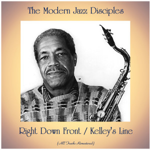 Album Right Down Front / Kelley's Line (All Tracks Remastered) from The Modern Jazz Disciples