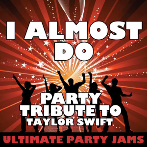 Ultimate Party Jams的專輯I Almost Do (Party Tribute to Taylor Swift)