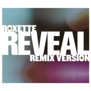 Reveal [Remix Versions] 2007 Roxette