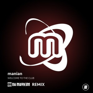 Album Welcome to the Club (Da Mayh3m Remix) from Manian