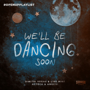 Dimitri Vegas & Like Mike的專輯We'll Be Dancing Soon