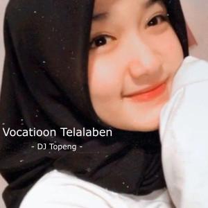 Vocatioon Telalaben dari DJ Topeng