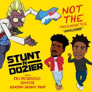 Album Not The Thermometer Challenge (feat. Dej Rose Gold, Qwote & Kingpin Skinny Pimp) from Stunt N Dozier