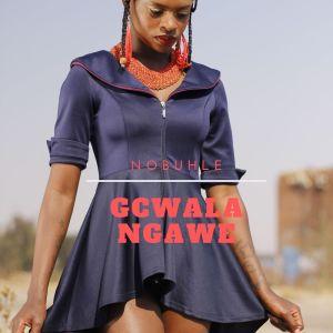 Album Gcwala Ngawe Single from Nobuhle