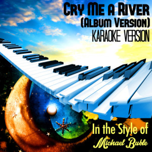 Karaoke - Ameritz的專輯Cry Me a River (Album Version) [In the Style of Michael Buble] [Karaoke Version] - Single