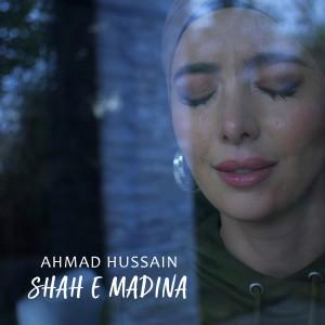 Shah e Madina dari Ahmad Hussain
