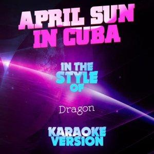 Ameritz Audio Karaoke的專輯April Sun in Cuba (In the Style of Dragon) [Karaoke Version] - Single