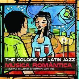 The Colors of Latin Jazz: Música Romántica 2004 Various Artists