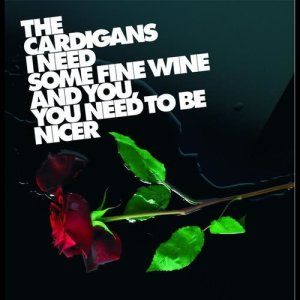 Album I Need Some Fine Wine And You, You Need To Be Nicer from The Cardigans