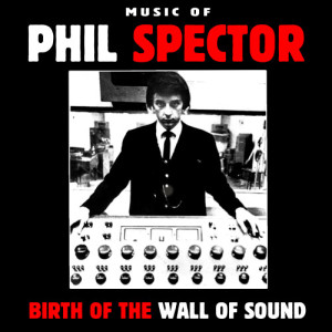 Various Artists的專輯Music of Phil Spector - Birth of the Wall of Sound