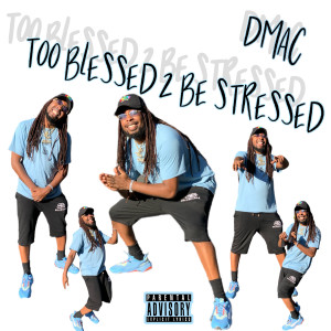 Album Too Blessed 2 Be Stressed from Dmac