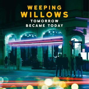 Album Tomorrow Became Today from Weeping Willows