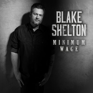 Blake Shelton的專輯Minimum Wage