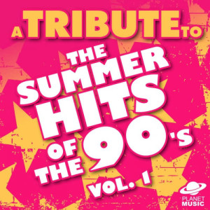 The Hit Co.的專輯A Tribute to the Summer Hits of the 90's, Vol. 1
