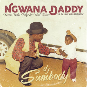 Album Ngwana Daddy from DJ Sumbody