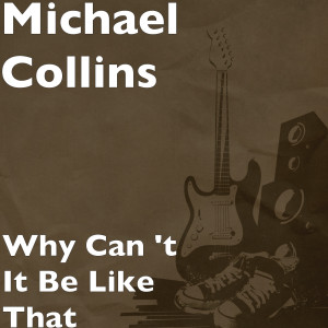 Album Why Can 't It Be Like That from Michael Collins
