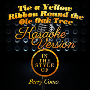 Karaoke - Ameritz的專輯Tie a Yellow Ribbon 'Round the Ole Oak Tree (In the Style of Perry Como) [Karaoke Version] - Single
