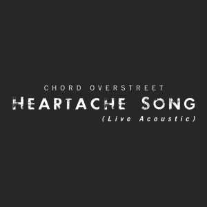 Album Heartache Song (Live Acoustic) from Chord Overstreet