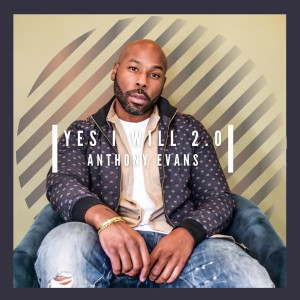 Album Yes I Will 2.0 from Anthony Evans