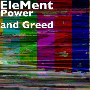 Album Power and Greed from Element