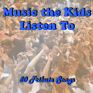 Ultimate Tribute Stars的專輯Music the Kids Listen To: 50 Tribute Songs