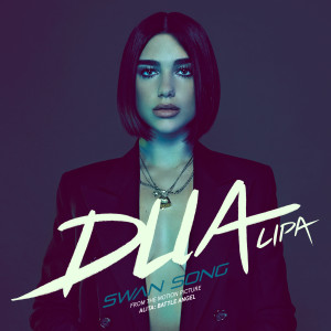 """Dua Lipa的專輯Swan Song (From the Motion Picture """"Alita: Battle Angel"""")"""