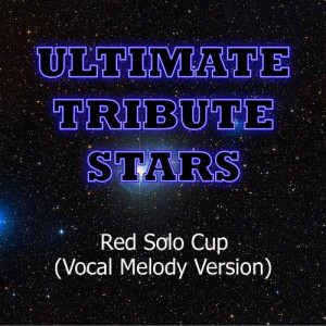 Ultimate Tribute Stars的專輯Toby Keith - Red Solo Cup (Vocal Melody Version)
