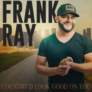 Album Country'd Look Good On You from Frank Ray