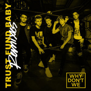 Why Don't We的專輯Trust Fund Baby (Remixes)