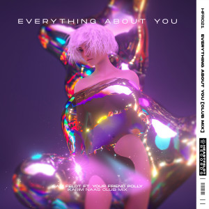 Everything About You (feat. your friend polly) (Karim Naas Club Mix) dari Sam Feldt