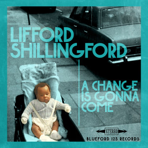 Album A Change Is Gonna Come from Lifford Shillingford