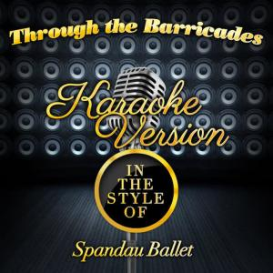 Karaoke - Ameritz的專輯Through the Barricades (In the Style of Spandau Ballet) [Karaoke Version] - Single