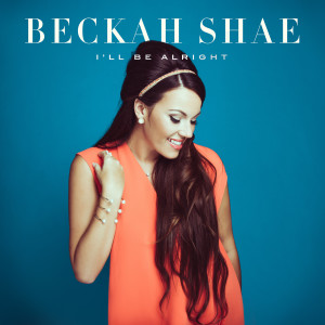 Beckah Shae的專輯I'll Be Alright