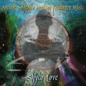 Album Ancient Solfeggio Healing Frequency Music from Shylo Love