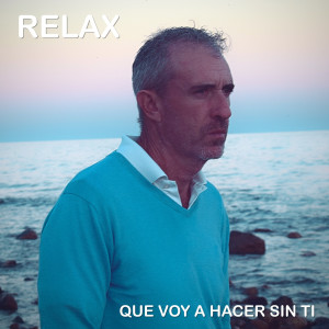 Relax的專輯Que Voy a Hacer Sin Ti