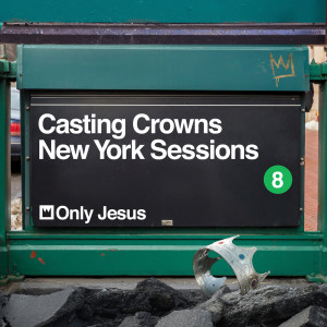 Casting Crowns的專輯Only Jesus (New York Sessions)