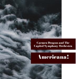 Carmen Dragon的專輯Americana!