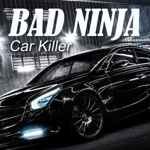Album Car Killer from BAD NINJA